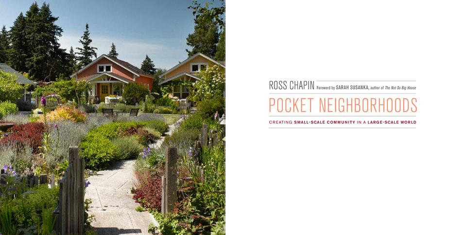 "Architect Ross Chapin's Book, ""Pocket Neighborhoods: Creating Small-Scale Community in a Large-Scale World"""